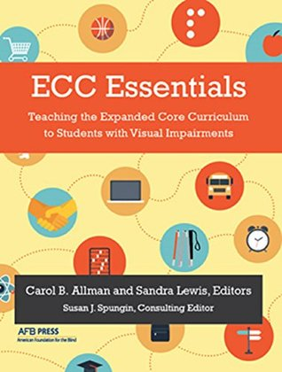 ECC Essentials: Teaching the Expanded Core Curriculum to Students with Visual Impairments  by  Various