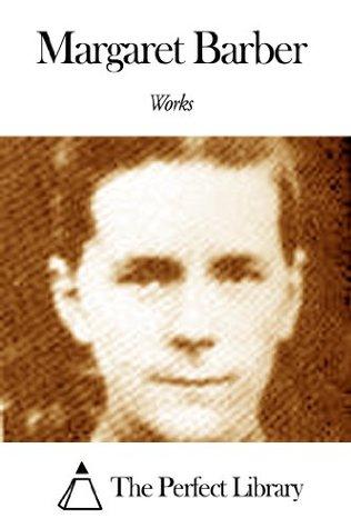 Works of Margaret Barber  by  Margaret Barber