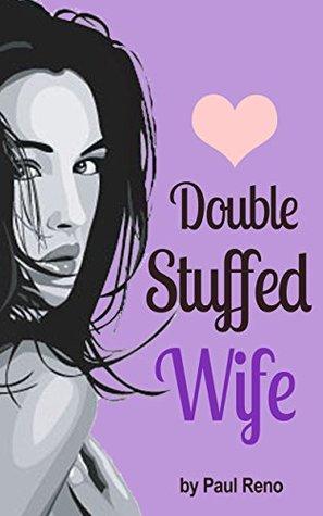Double Stuffed Wife  by  Paul Reno