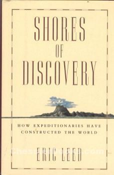 Shores of Discovery: How Expeditionaries Have Constructed the World  by  Eric J. Leed