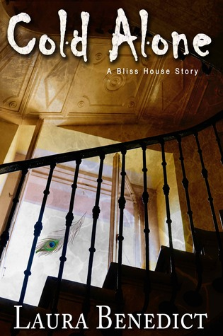 Cold Alone: A Bliss House Story  by  Laura Benedict