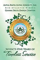Alpha Kappa Alpha Sorority, Inc. Gamma Delta Omega Chapter: Seventy-Five Years of Timeless Service  by  Fannie Chamblis Bullock