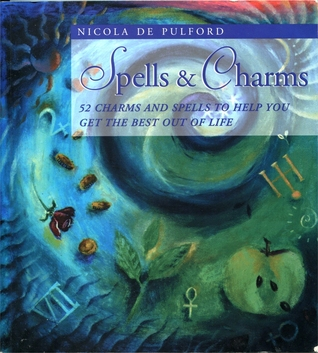 The Book Of Spells: Over 40 Secret Recipes To Get Your Own Way In Love, Work, And Play  by  Nicola de Pulford