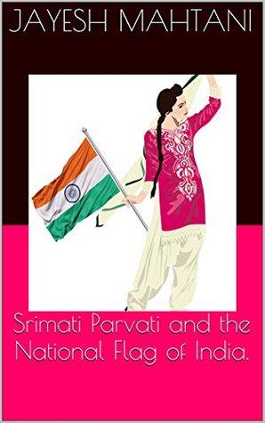 Srimati Parvati and the National Flag of India. Jayesh Mahtani
