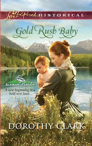 Mills & Boon : Gold Rush Baby (Alaskan Brides Book 3) Dorothy Clark