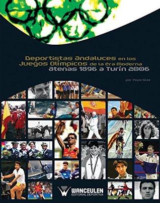 Deportistas andaluces en los juegos olimpicos de la era moderna: Atenas 1896 a Turin 2006 Pepe Diaz