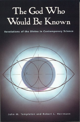 The God Who Would Be Known: Revelations Of Divine Contemporary Science  by  John Marks Templeton