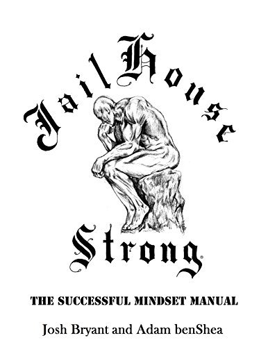 Jailhouse Strong: The Successful Mindset Manual Josh Bryant