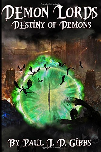 Demon Lords: Destiny of Demons  by  Paul J.D. Gibbs