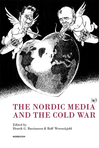 The Nordic Media and the Cold War Henrik G. Bastiansen