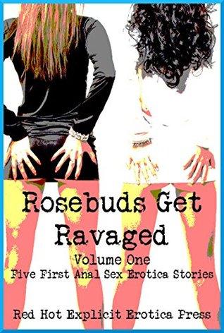 Rosebuds Get Ravaged Volume One: Five First Anal Sex Erotica Stories  by  Karla Sweet