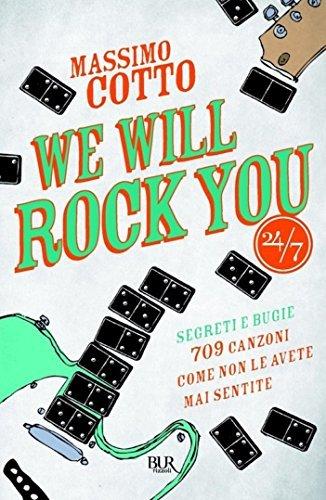 We will rock you: Segreti e bugie - 709 canzoni come non le avete mai sentite (Bur 24/7)  by  Massimo Cotto