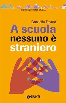 A scuola nessuno è straniero  by  Graziella Favaro