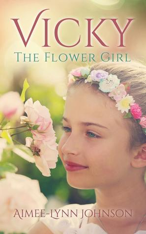 Vicky: The Flower Girl Aimee-Lynn Johnson