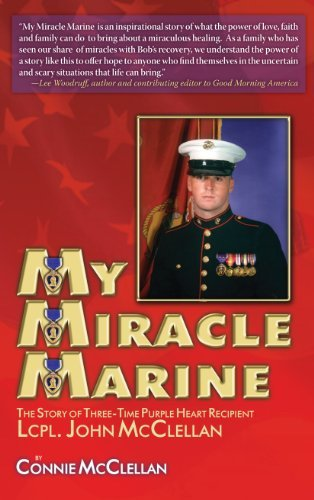 My Miracle Marine, The Story of Three-Time Purple Heart Recipient, LCpl. John McClellan  by  Connie McClellan