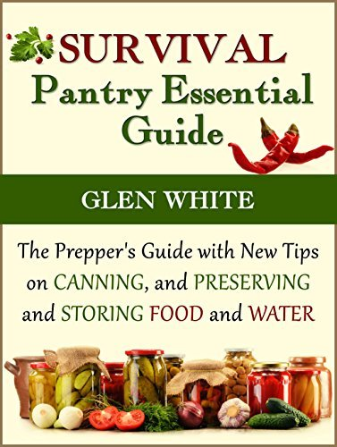 Survival Pantry Essential Guide: The Preppers Guide with New Tips on Canning, and Preserving and Storing Food and Water (Survival Pantry, Survival Pantry books, survival pantry ultimate guide) Glen White