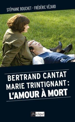 Bertrand Cantat, Marie Trintignant : lamour à mort  by  stephane bouchet