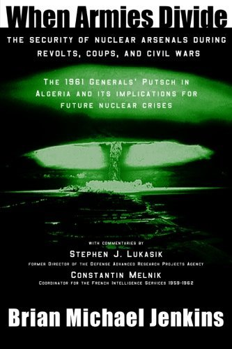 When Armies Divide: The Security of Nuclear Arsenals During Revolts, Coups, and Civil Wars  by  Brian Jenkins