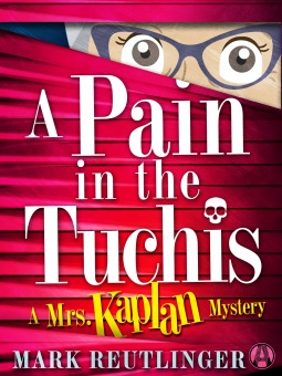 A Pain in the Tuchis (A Mrs. Kaplan Mystery #2)  by  Mark Reutlinger