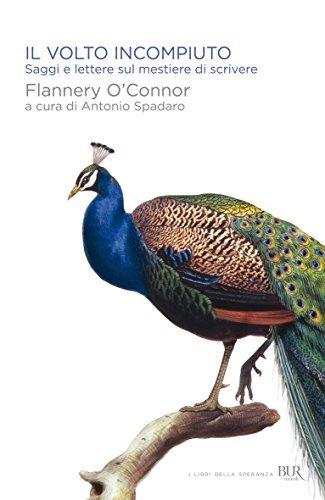 Il volto incompiuto: Saggi e lettere sul mestiere di scrivere Flannery OConnor