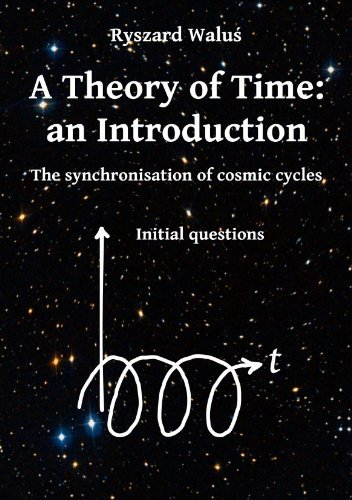 A Theory of Time: an Introduction - The synchronisation of cosmic cycles - Initial questions Ryszard Waluś
