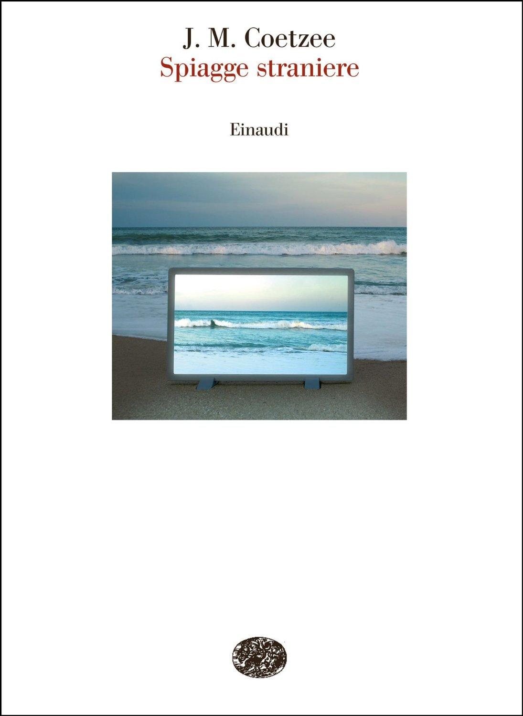 Spiagge straniere. Saggi 1993-1999 J.M. Coetzee