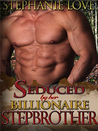 Seduced By Her Billionaire Stepbrother  by  Stephanie Love