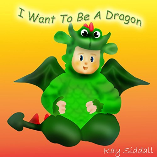 I Want To Be A Dragon: An Easy Read Title (I Want To Be Series Book 5)  by  Kay Siddall