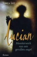 Lucian: Meesterwerk van een gevallen engel  by  Tosca Lee