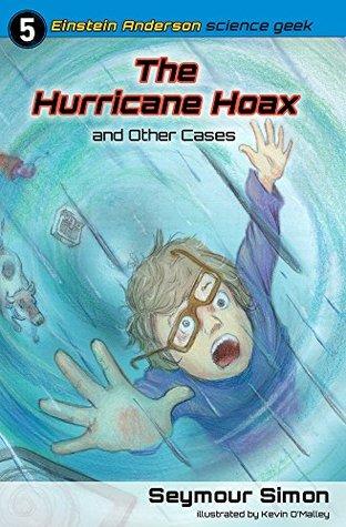 Einstein Anderson: The Hurricane Hoax and Other Cases (Einstein Anderson: Science Geek Book 5) Seymour Simon