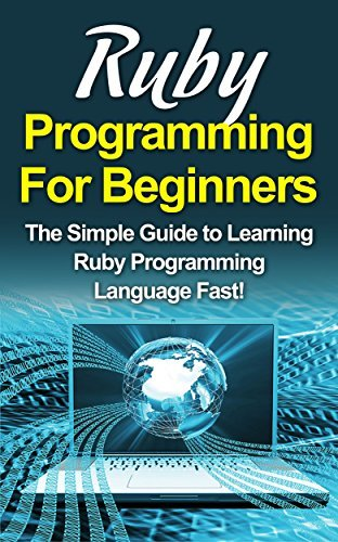 Ruby Programming For Beginners: The Simple Guide to Learning Ruby Programming Language Fast! Tim Warren