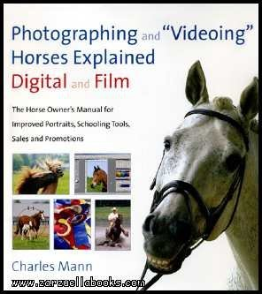 Photographing and Videoing Horses Explained Digital and Film Charles Mann