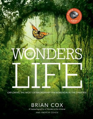 Wonders of Life: Exploring the Most Extraordinary Phenomenon in the Universe (Wonders Series)  by  Brian Cox
