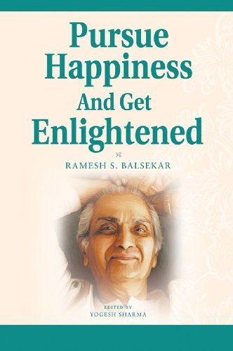 Pursue Happiness And Get Enlightened Ramesh S. Balsekar