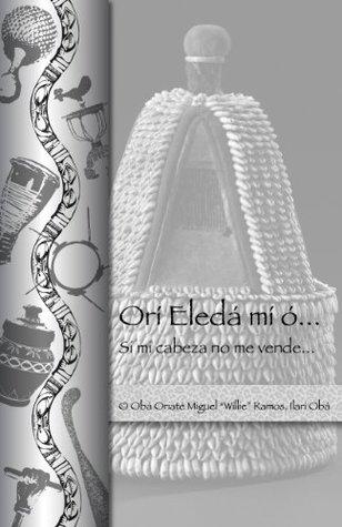 Ori Eleda Mi o ... Si Mi Cabeza No Me Vende  by  Spanish text