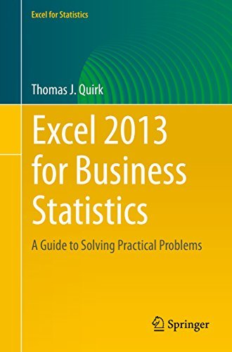 Excel 2013 for Business Statistics: A Guide to Solving Practical Business Problems Thomas J. Quirk