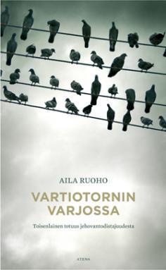 Vartiotornin varjossa  by  Aila Ruoho