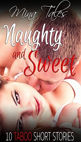 Naughty and Sweet (10 Book Mega Bundle) (Steamy Step Taboo) (Romance Short Story Anthology) Mina Tales