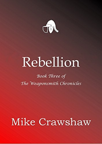 Rebellion (The Weaponsmith Chronicles Book 3)  by  Mike Crawshaw