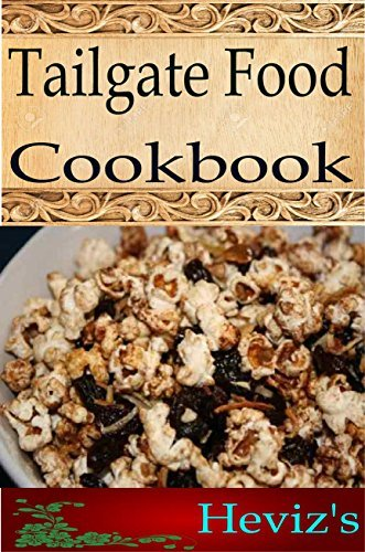 Tailgate Food 101. Delicious, Nutritious, Low Budget, Mouth Watering Tailgate Food Cookbook Hevizs
