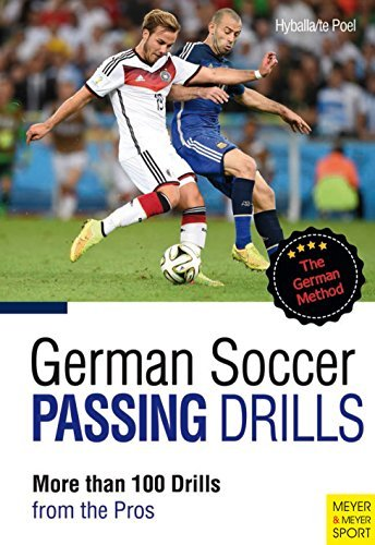 German Soccer Passing Drills: More than 100 Drills from the Pros Peter Hyballa