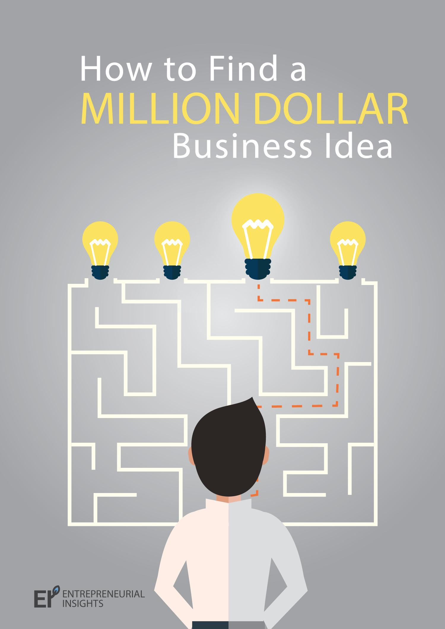 How to Find a Million Dollar Business Idea: Actionable Guide to Coming Up With a Rock-Solid Business Idea  by  Entrepreneurial Insights