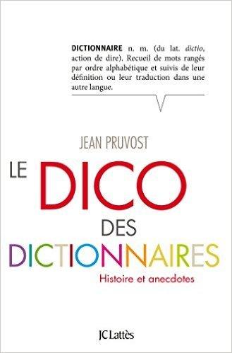 Le Dico des dictionnaires  by  Jean Pruvost