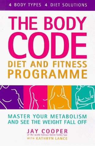 Body Code Diet and Fitness Programme: Master Your Metabolism and See the Weight Fall Off Jay Cooper