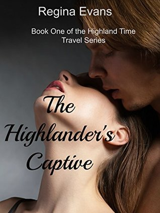 The Highlanders Captive: Book One of the Highland Time Travel Series Regina Evans