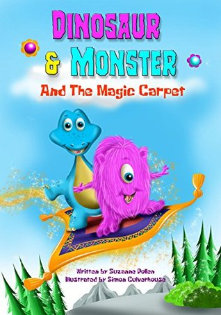 Dinosaur and Monster and The Magic Carpet (Dinosaur and Monster stories Book 1) Suzanne Pollen