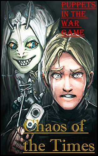 Chaos of the Times: Puppets in the War Game  by  D. S. Eerie