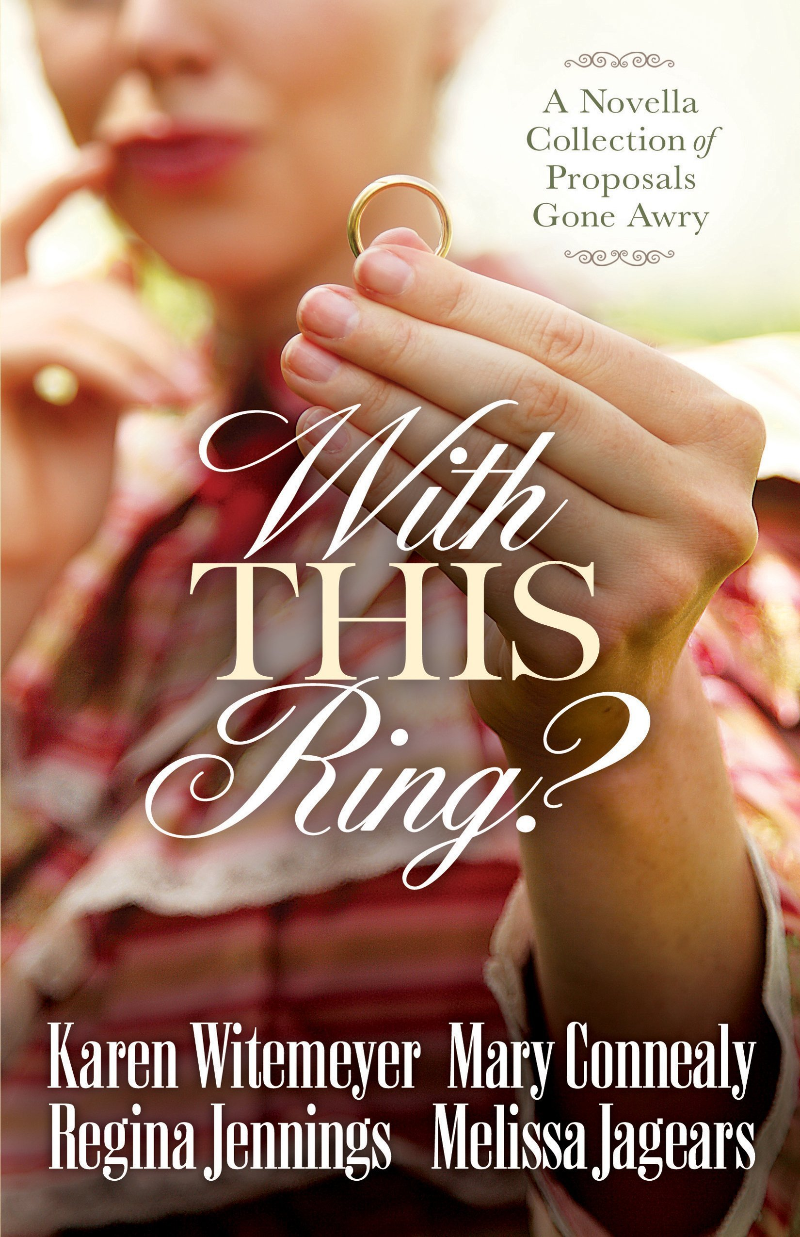 With This Ring?: A Novella Collection of Proposals Gone Awry  by  Karen Witemeyer
