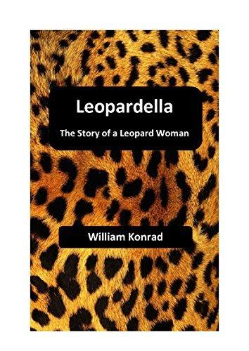 Leopardella: The Story of a Leopard Woman  by  William Konrad