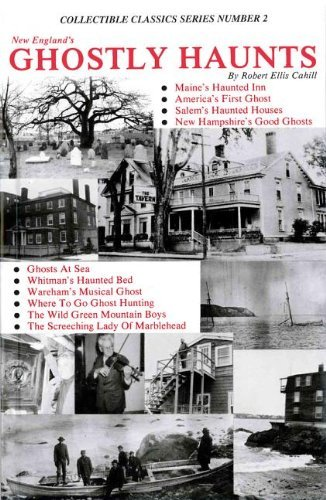 New Englands Ghostly Haunts (Collectible Classics Series, Number 2) Robert E. Cahill